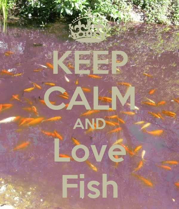 Keep calm and love fish poster deema keep calm o matic for I love the fishes