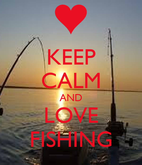 Keep calm and love fishing poster ashley keep calm o matic for How to go fishing