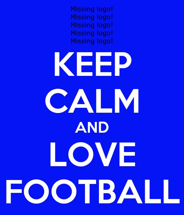 KEEP CALM AND LOVE FOOTBALL Poster  Ciaran Dre  Keep
