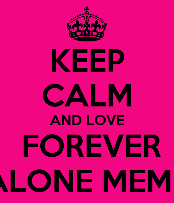KEEP CALM AND LOVE FOREVER ALONE MEME