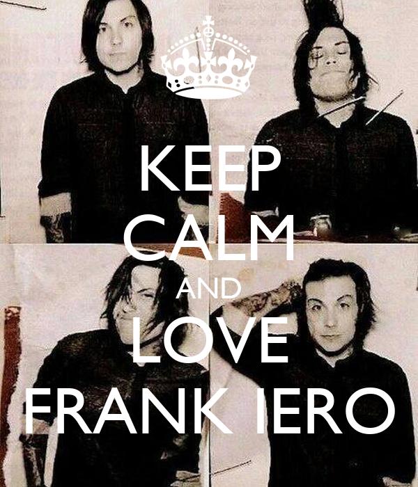 Frank Iero Wallpaper: KEEP CALM AND LOVE FRANK IERO