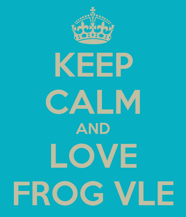 KEEP CALM AND LOVE FROG VLE - KEEP CALM AND CARRY ON Image Generator