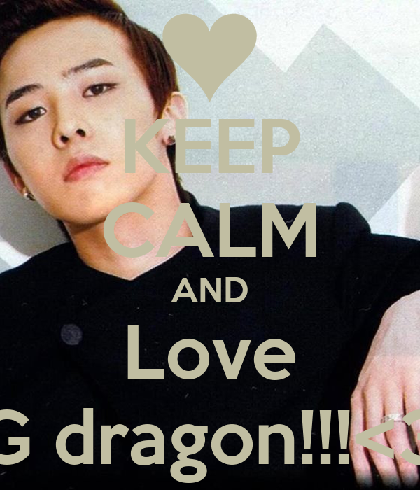 G Dragon Normal KEEP CALM AND Love G dragon