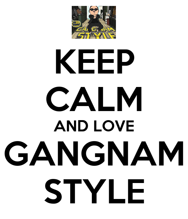 KEEP CALM AND LOVE GANGNAM STYLE - KEEP CALM AND CARRY ON Image