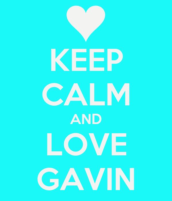 KEEP CALM AND LOVE GAVIN Poster Maddi Keep Calm o Matic