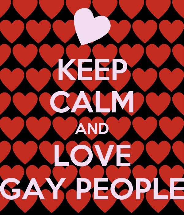 KEEP CALM AND LOVE GAY PEOPLE
