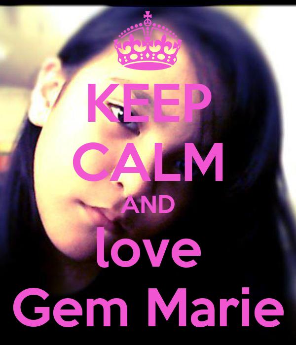 KEEP CALM AND love Gem Marie - keep-calm-and-love-gem-marie