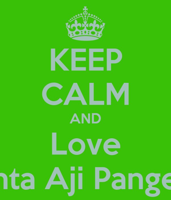 KEEP CALM AND Love Genta Aji Pangestu