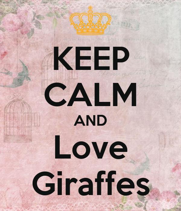 KEEP CALM AND Love Giraffes - - 470.4KB