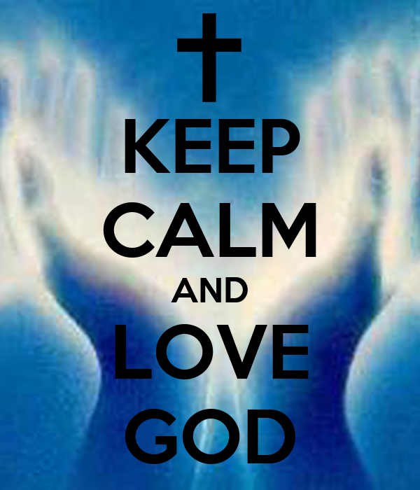 Keep Calm And Love God Keep Calm And Carry On Image