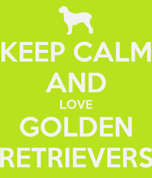 KEEP CALM AND LOVE GOLDEN RETRIEVERS Poster | moniquehdez3 ...
