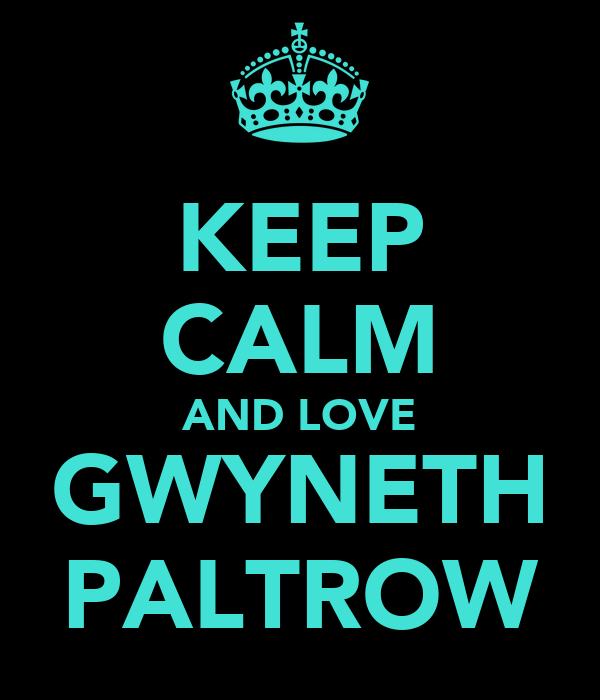 [Image: keep-calm-and-love-gwyneth-paltrow.png]