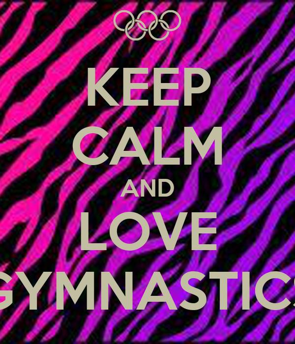 KEEP CALM AND LOVE GYMNASTICS Poster