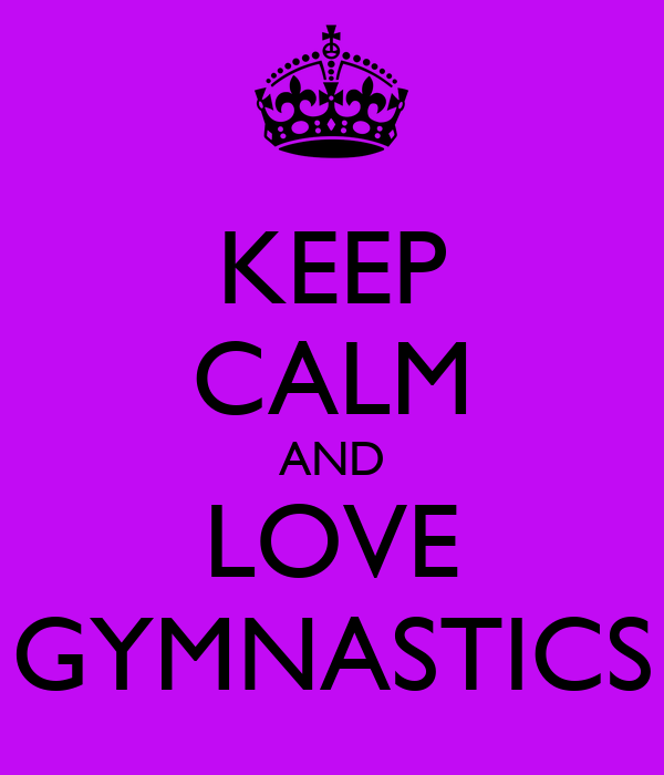 Keep Calm And Do Gymnastics Wallpaper KEEP CALM AND LOVE GYMNASTICS