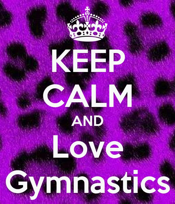 Keep Calm And Love Gymnastics Keep Calm And Carry On
