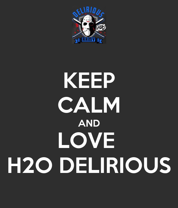 KEEP CALM AND LOVE H2O DELIRIOUS Poster   GeoffreyFix   Keep