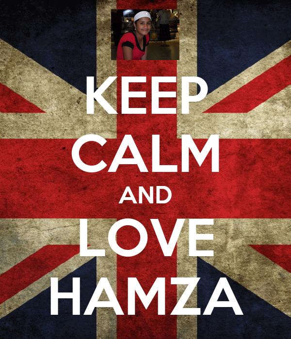 Keep Calm And Love Hamza Keep Calm And Love Hamza
