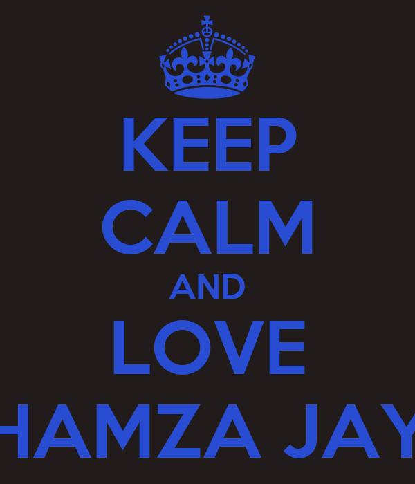 Keep Calm And Love Hamza Keep Calm And Love Hamza Jay
