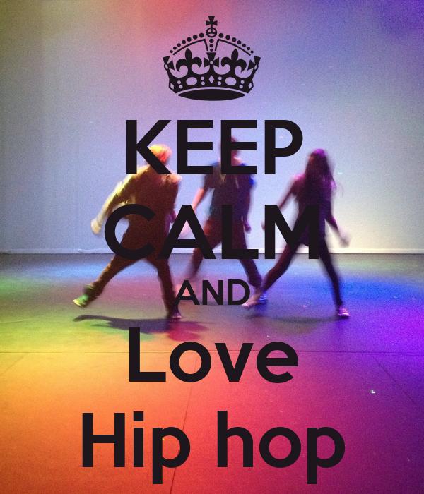 KEEP CALM AND Love Hip hop Poster | Chloe mc cole | Keep ...