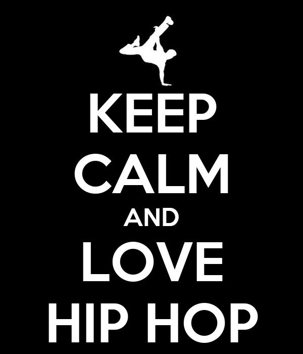 KEEP CALM AND LOVE HIP HOP Poster | Caio Evangelista ...