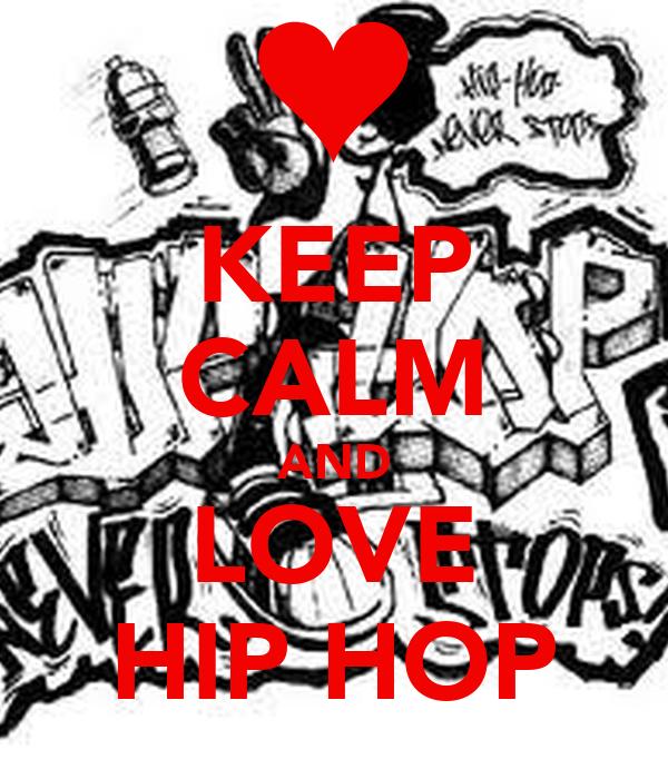KEEP CALM AND LOVE HIP HOP - KEEP CALM AND CARRY ON Image ...