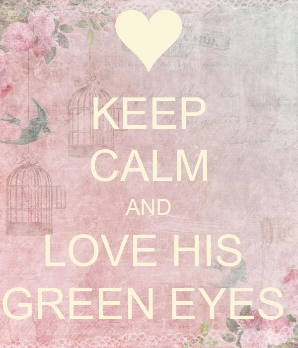 keep calm and love his green eyes poster annelis keep. Black Bedroom Furniture Sets. Home Design Ideas