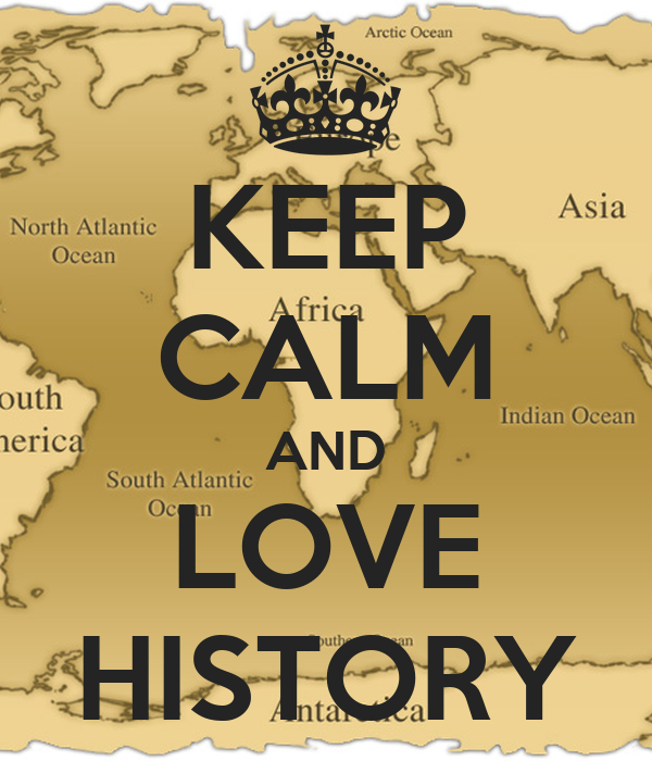 Keep calm and love history poster alyssabernardo keep for World class photos pictures
