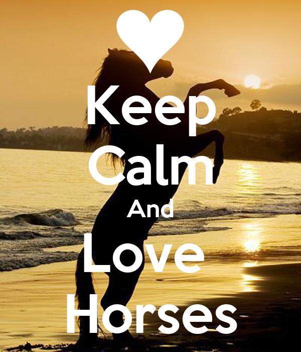 Keep Calm And Love Hor...
