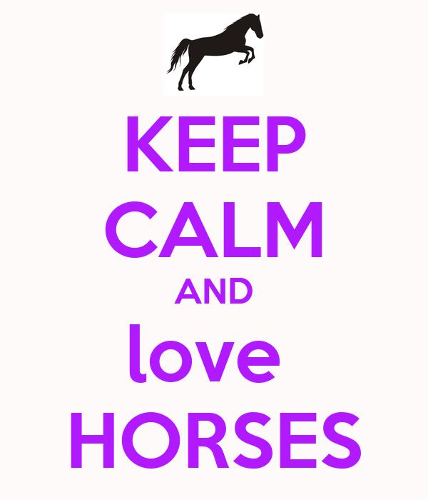 KEEP CALM AND love HORSES Poster | emily | Keep Calm-o-Matic