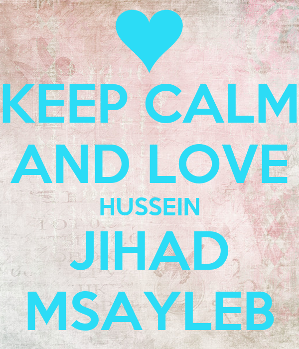 Love Jihad Wallpaper : KEEP cALM AND LOVE HUSSEIN JIHAD MSAYLEB - KEEP cALM AND ...