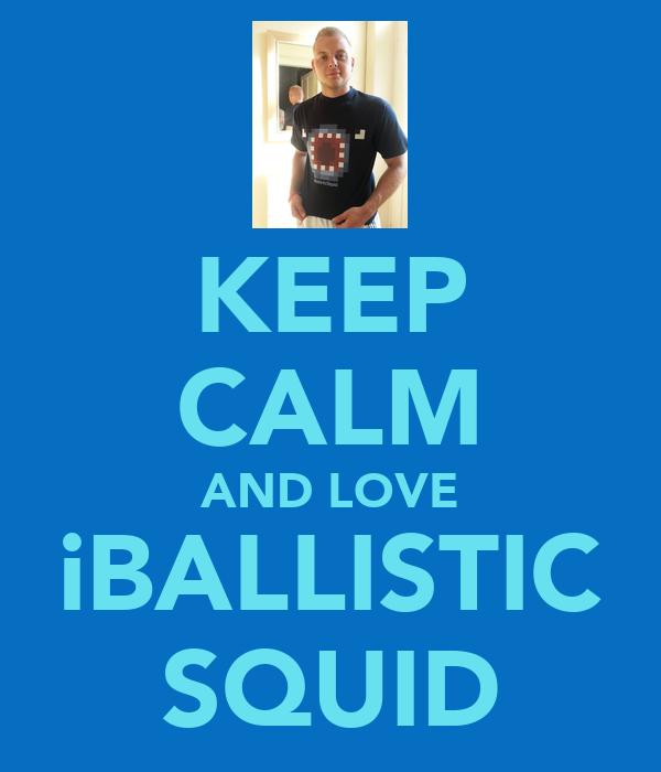 KEEP CALM AND LOVE iBALLISTIC SQUID
