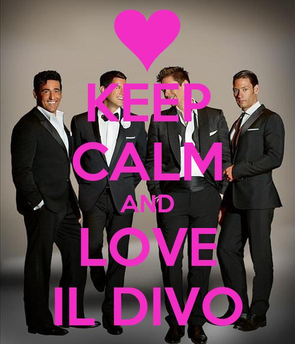 Keep calm and love il divo poster michellekaiser29890 keep calm o matic - Il divo man you love ...