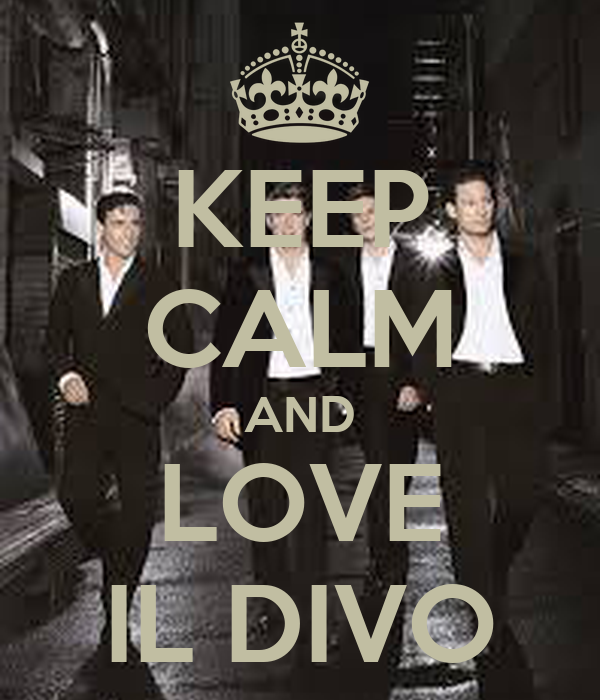 Keep calm and love il divo poster let it go keep calm - Il divo man you love ...