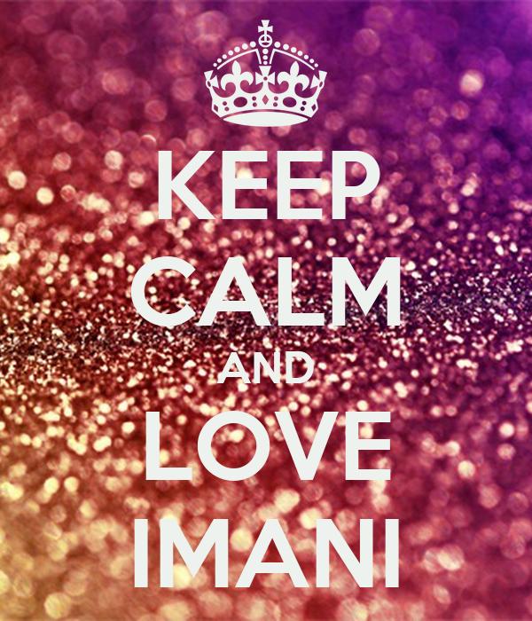 keep calm and love imani 94