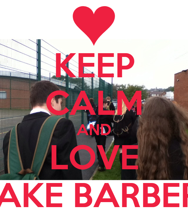 Barber Love : KEEP CALM AND LOVE JAKE BARBER Poster Zoey Keep Calm-o-Matic