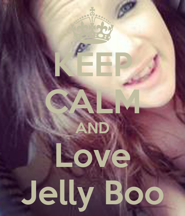Love Jelly Wallpaper : KEEP cALM AND Love Jelly Boo - KEEP cALM AND cARRY ON Image Generator - brought to you by the ...