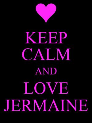 KEEP CALM AND LOVE JERMAINE