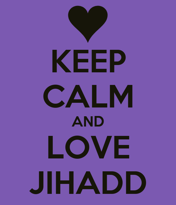 Love Jihad Wallpapers : KEEP cALM AND LOVE JIHADD - KEEP cALM AND cARRY ON Image Generator