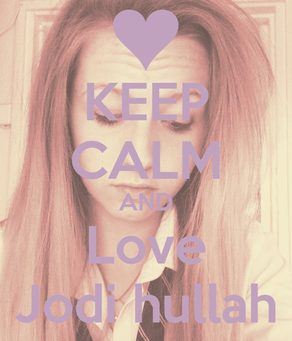 Love Jodi Wallpaper : KEEP cALM AND Love Jodi hullah - KEEP cALM AND cARRY ON ...
