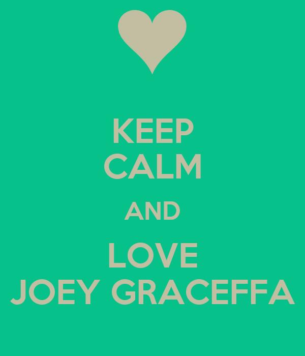 Keep Calm And Love Joey Graceffa