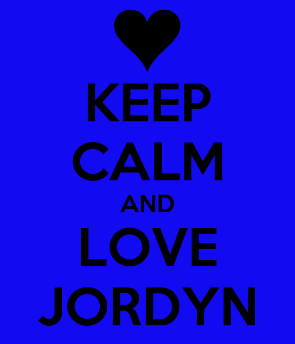 Keep Calm And Love Jordyn Keep Calm And Carry On Image Generator