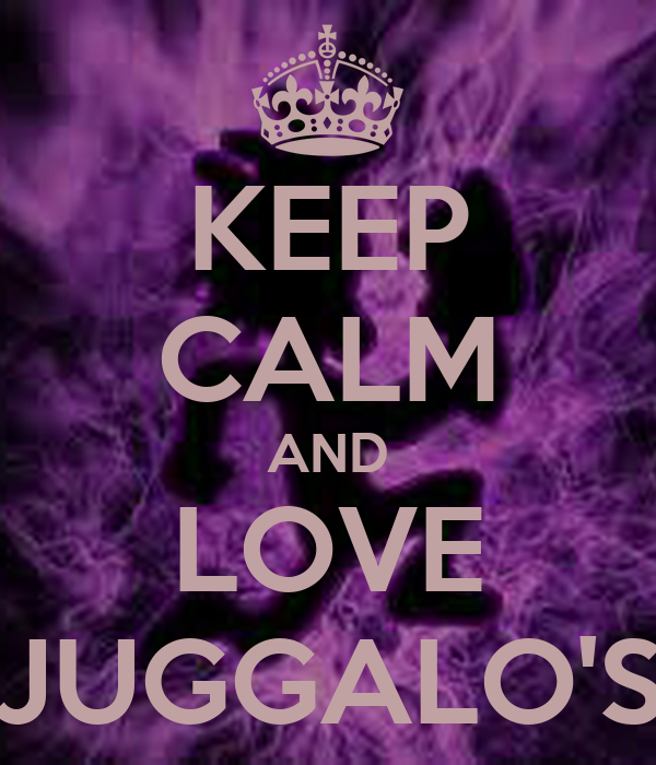 Juggalo Wallpaper: KEEP CALM AND LOVE JUGGALO'S