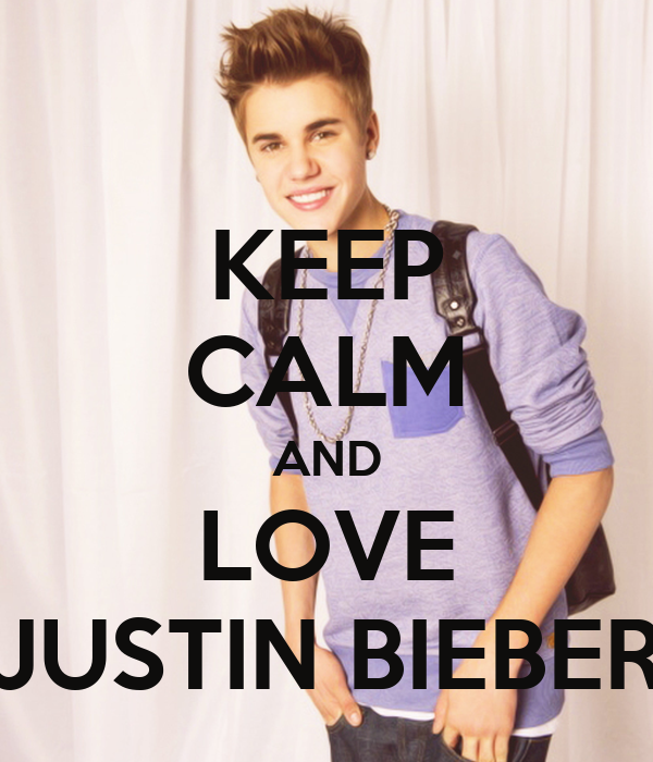 Keep calm And Love Justin Bieber Wallpaper : KEEP cALM AND LOVE JUSTIN BIEBER Poster Luciano Keep calm-o-Matic