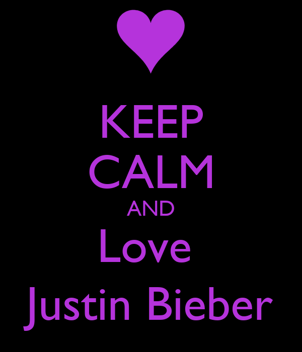 Keep calm And Love Justin Bieber Wallpaper : KEEP cALM AND Love Justin Bieber - KEEP cALM AND cARRY ON Image Generator