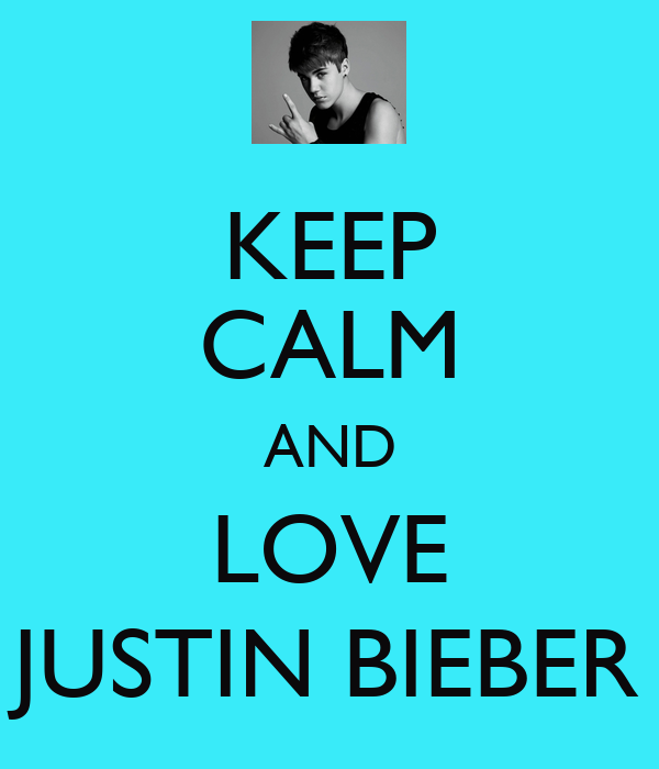 Keep calm And Love Justin Bieber Wallpaper : KEEP cALM AND LOVE JUSTIN BIEBER - KEEP cALM AND cARRY ON Image Generator - brought to you by ...