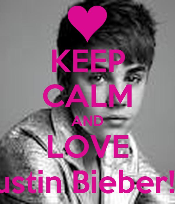Keep Calm And Love Justin Bieber 2013