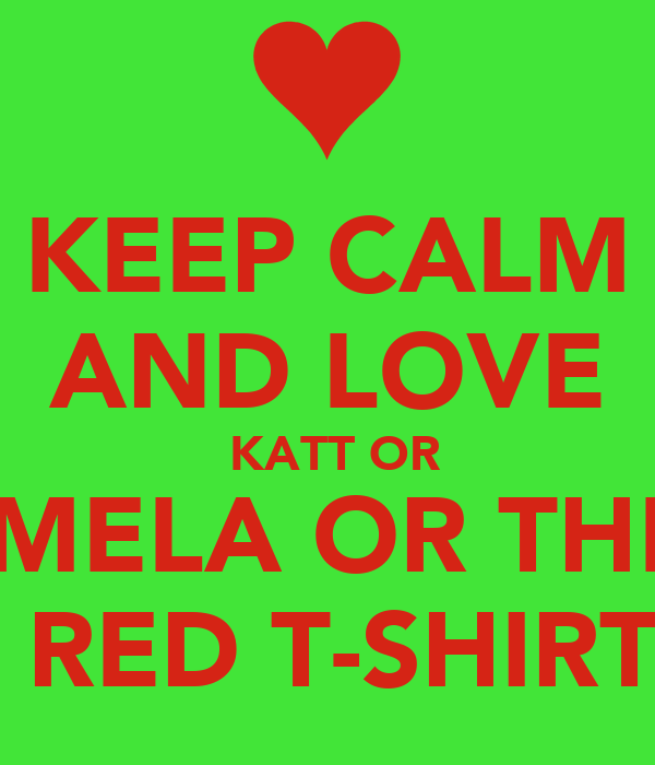 Keep calm and love katt or mela or the red t shirt poster for The red t shirt company