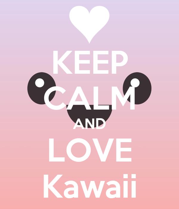 KEEP CALM AND LOVE Kawaii - KEEP CALM AND CARRY ON Image Generator