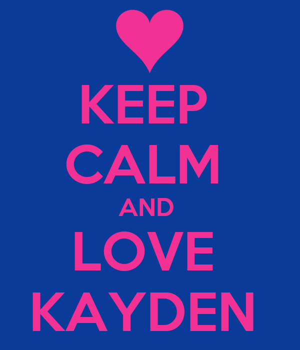 Keep Calm And Love Kayden Poster Hey There Keep Calm O