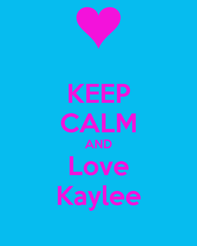 KEEP CALM AND Love Kaylee